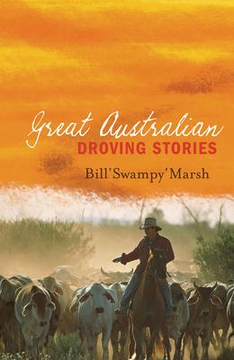 Great Australian Droving Stories - Marsh, Bill