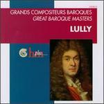 Great Baroque Masters: Jean Baptiste Lully - Arlette Steyer (soprano); Bernard Deletré (bass); Donna Brown (soprano); François Fauche (bass);...