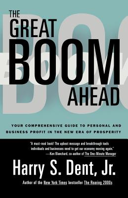Great Boom Ahead: Your Guide to Personal & Business Profit in the New Era of Prosperity - Dent, Harry S Jr