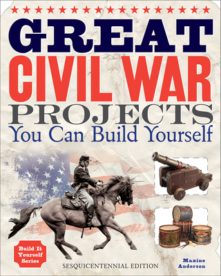 Great Civil War Projects You Can Build Yourself - Anderson, Maxine