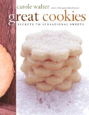 Great Cookies: Secrets to Sensational Sweets - Walter, Carole