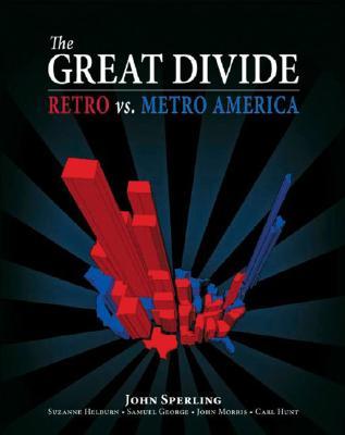 Great Divide: Retro vs. Metro America - Sperling, John, and Helburn, Suzanne Wiggans, and George, Samuel