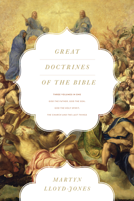 Great Doctrines of the Bible: God the Father, God the Son/God the Holy Spirit/The Church and the Last Things - Lloyd-Jones, Martyn