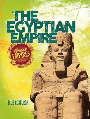 Great Empires: The Egyptian Empire - Roxburgh, Ellis