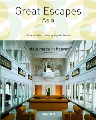 Great Escapes Asia - Reiter, Christiane, and Taschen, Angelika, Dr. (Editor)
