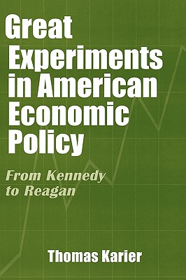 Great Experiments in American Economic Policy: From Kennedy to Reagan - Karier, Thomas