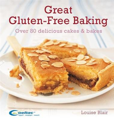 Great Gluten-Free Baking: Over 80 delicious cakes and bakes - Blair, Louise