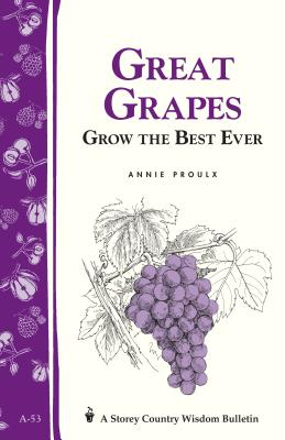 Great Grapes: Grow the Best Ever - Proulx, Annie