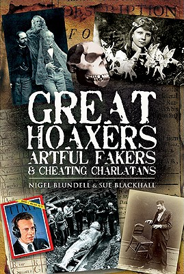 Great Hoaxers, Artful Fakers and Cheating Charlatans - Blundell, Nigel