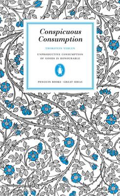 Great Ideas Conspicuous Consumption - Veblen, Thorstein