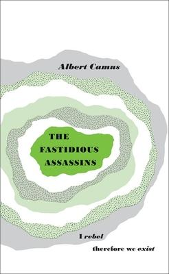 Great Ideas the Fastidious Assassins - Camus, Albert