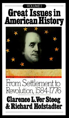 Great Issues in American History, Vol. I: From Settlement to Revolution, 1584-1776 - Hofstadter, Richard (Editor), and Ver Steeg, Clarence L (Editor)