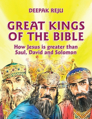 Great Kings of the Bible: How Jesus Is Greater Than Saul, David and Solomon - Reju, Deepak