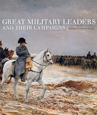 Great Military Leaders and Their Campaigns - Black, Jeremy (Editor)