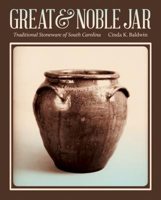 Great & Noble Jar: Traditional Stoneware of South Carolina - Baldwin, Cinda K