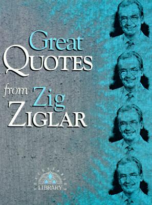 Great Quotes from Zig Ziglar - Ziglar, Zig