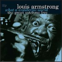 Great Satchmo: Live/ What a Wonderful World - Louis Armstrong