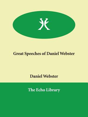 Great Speeches of Daniel Webster - Webster, Daniel