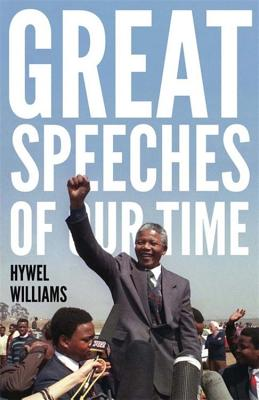 Great Speeches of Our Time: Speeches that Shaped the Modern World - Williams, Hywel