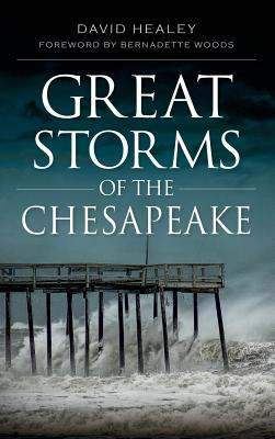 Great Storms of the Chesapeake - Healey, David, and Woods, Bernadette (Foreword by)