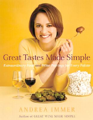 Great Tastes Made Simple: Extraordinary Food and Wine Pairing for Every Palate - Immer, Andrea