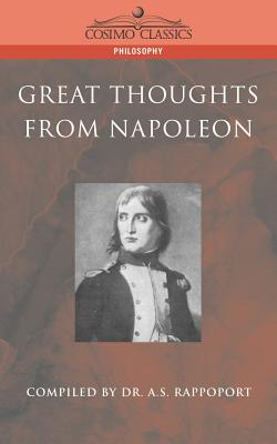 Great Thoughts from Napoleon - Rappoport, A S, Dr.