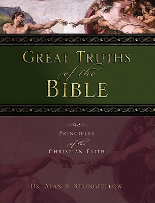 Great Truths of the Bible: 48 Principles of the Christian Faith - Stringfellow, Alan