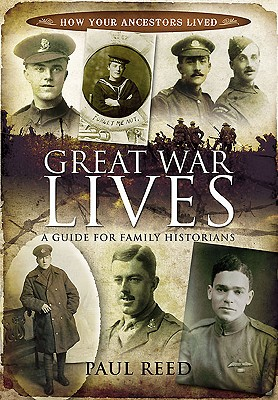 Great War Lives: a Guide for Family Historians - Reed, Paul