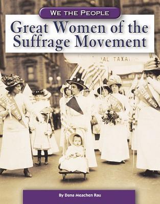 Great Women of the Suffrage Movement - Rau, Dana Meachen
