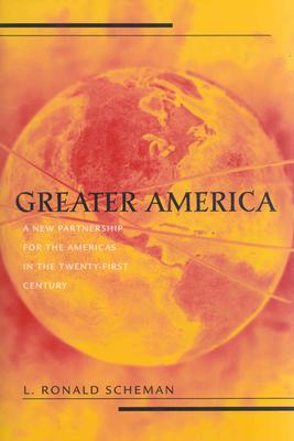 Greater America: A New Partnership in the Americas in the 21st Century - Scheman, L Ronald