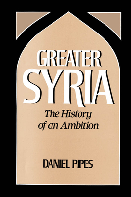 Greater Syria: The History of an Ambition - Pipes, Daniel
