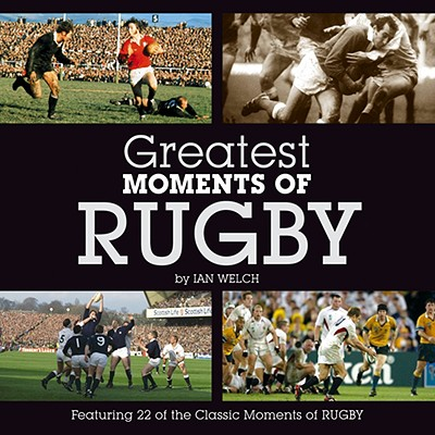 Greatest Moments of Rugby - Welch, Ian