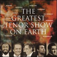 Greatest Tenor Show on Earth - Carlo Bergonzi (tenor); David Romano (vocals); Franco Corelli (tenor); Fritz Wunderlich (tenor); Giacomo Aragall (tenor);...