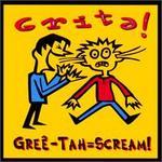 Gree-Tah = Scream
