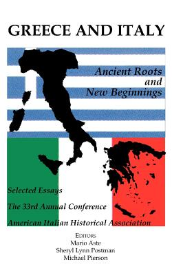 Greece and Italy: Ancient Roots & New Beginnings - American Italian Historical Association, and Aste, Mario (Editor)