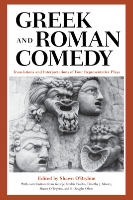 Greek and Roman Comedy: Translations and Interpretations of Four Representative Plays - O'Bryhim, Shawn (Contributions by), and Franko, George Fredric (Contributions by), and Moore, Timothy J, Professor (Contributions by)