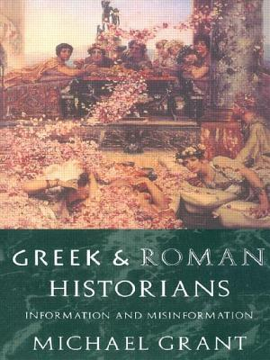 Greek and Roman Historians: Information and Misinformation - Grant, Michael