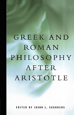 Greek and Roman Philosophy After Aristotle - Saunders, Jason L