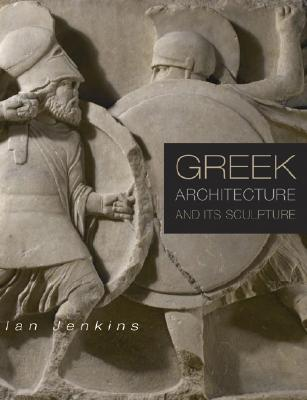 Greek Architecture and Its Sculpture - Jenkins, Ian, Dr.