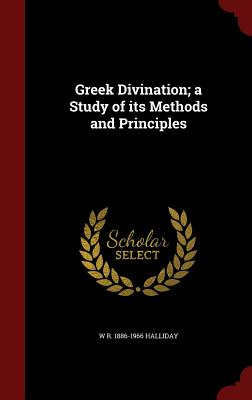 Greek Divination; A Study of Its Methods and Principles - Halliday, W R 1886-1966
