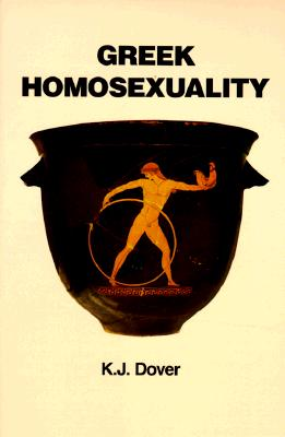 Greek Homosexuality: Updated and with a New PostScript - Dover, K J