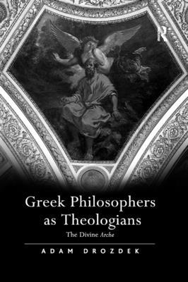 Greek Philosophers as Theologians: The Divine Arche - Drozdek, Adam