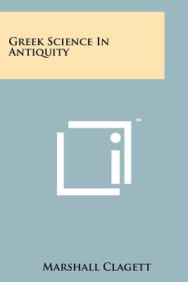 Greek Science in Antiquity - Clagett, Marshall