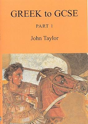 Greek to GCSE: Part 1 - Taylor, John