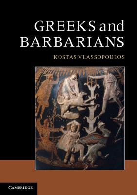 Greeks and Barbarians - Vlassopoulos, Kostas