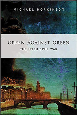 Green Against Green: The Irish Civil War - Hopkinson, Michael