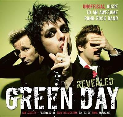 Green Day Revealed: Unofficial Guide to an Awesome Punk Rock Band - Shirley, Ian, and Holmstrom, John (Foreword by)