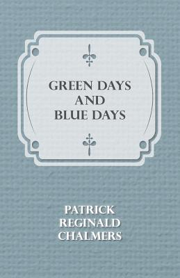 Green Days and Blue Days - Chalmers, Patrick Reginald