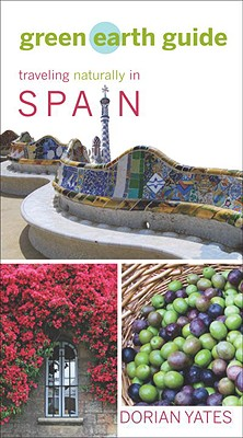 Green Earth Guide: Traveling Naturally in Spain - Yates, Dorian