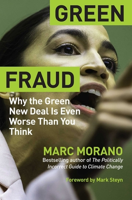 Green Fraud: Why the Green New Deal Is Even Worse Than You Think - Morano, Marc